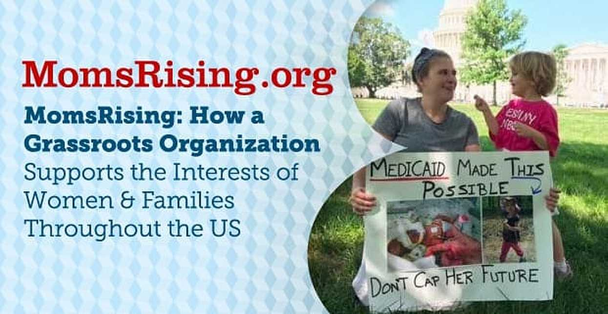 MomsRising: How a Grassroots Organization Supports the Interests of Women & Families Throughout the US