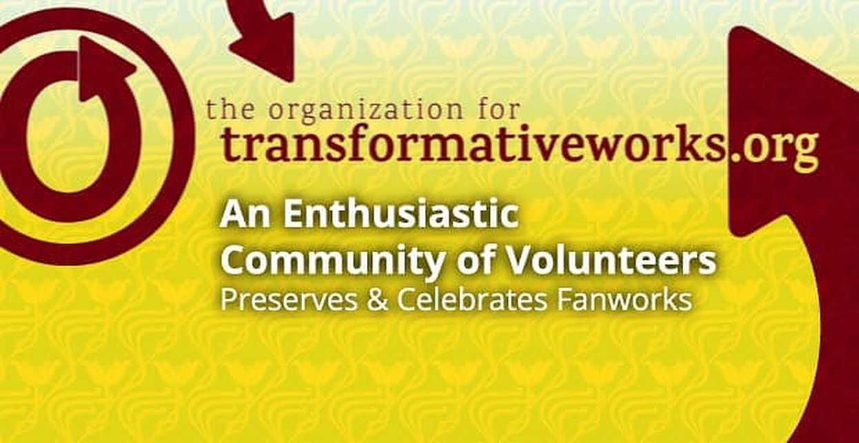 The Organization for Transformative Works: An Enthusiastic Community of Volunteers Preserves & Celebrates Fanworks