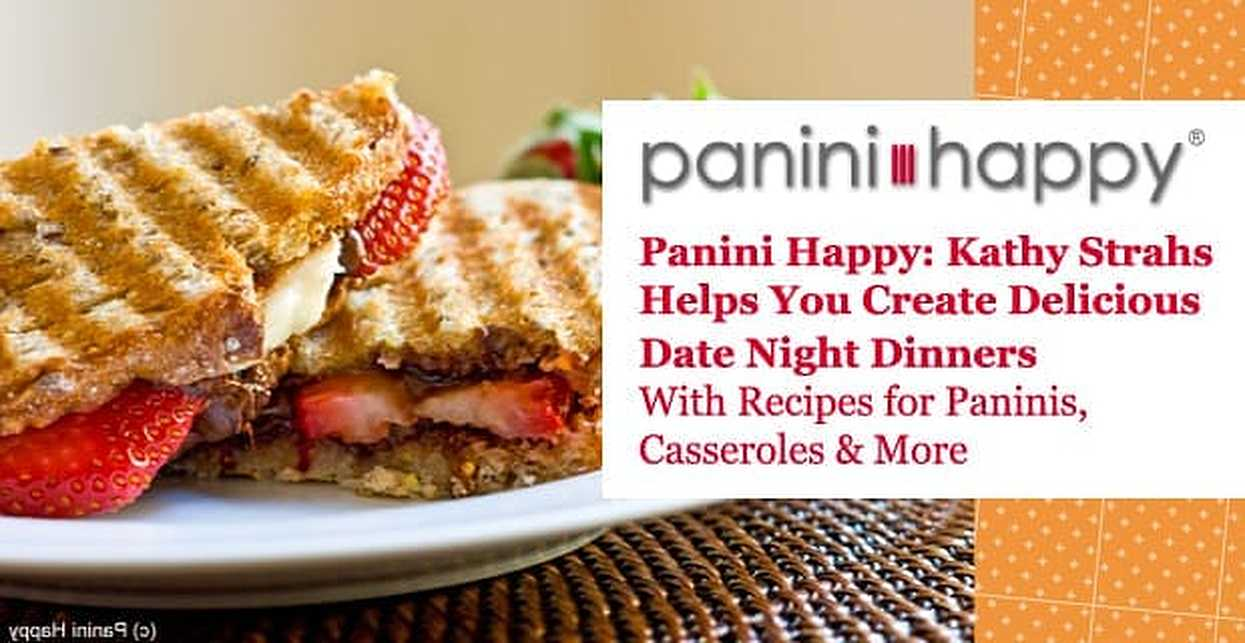Panini Happy: Kathy Strahs Helps You Create Delicious Date Night Dinners With Recipes for Paninis, Casseroles & More