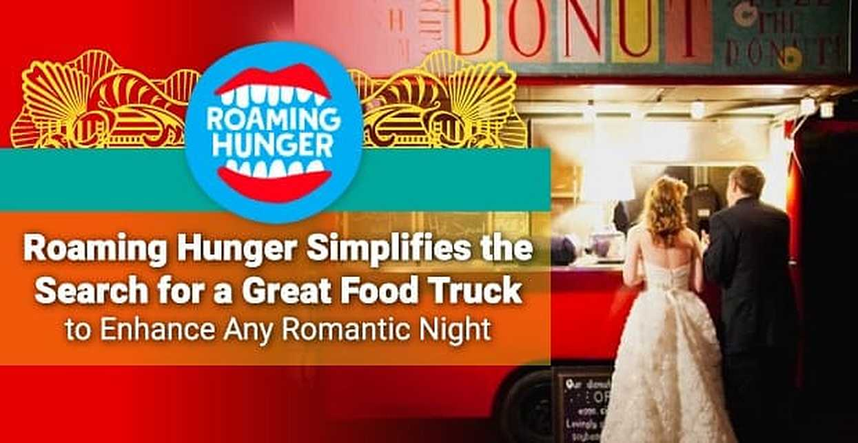 Roaming Hunger Simplifies the Search for a Great Food Truck to Enhance Any Romantic Night
