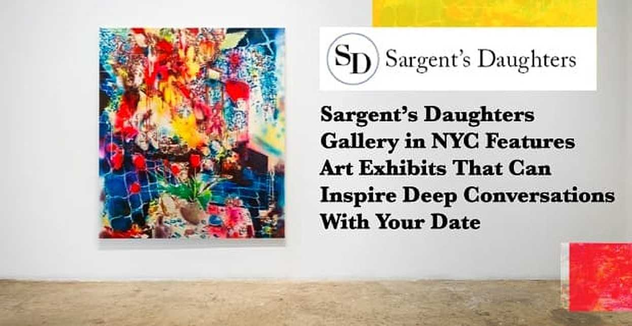 Sargent's Daughters Gallery in NYC Features Art Exhibits That Can Inspire Deep Conversations With Your Date