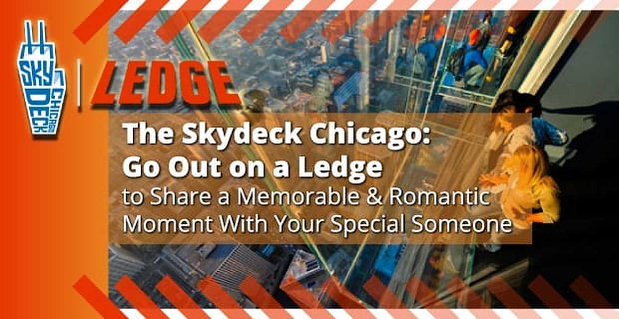The Skydeck Chicago: Go Out on a Ledge to Share a Memorable & Romantic Moment With Your Special Someone