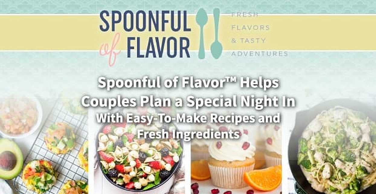 Spoonful of Flavor™ Helps Couples Plan a Special Night In With Easy-To-Make Recipes and Fresh Ingredients