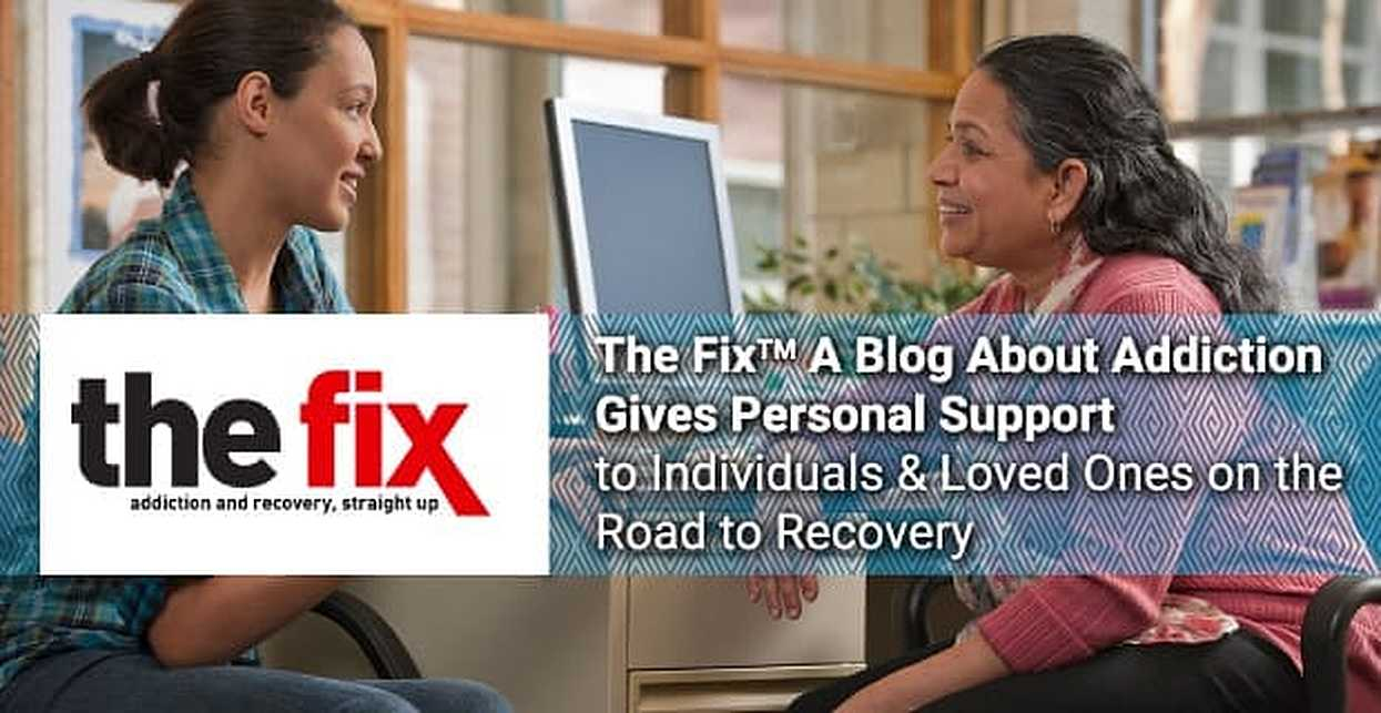 The Fix™: A Blog About Addiction Gives Personal Support to Individuals & Loved Ones on the Road to Recovery