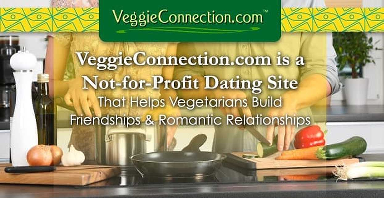 VeggieConnection.com is a Not-for-Profit Dating Site That Helps Vegetarians Build Friendships & Romantic Relationships