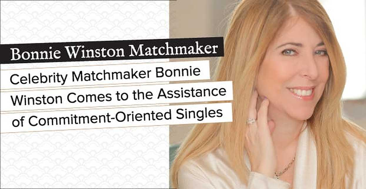 Celebrity Matchmaker Bonnie Winston Comes to the Assistance of Commitment-Oriented Singles
