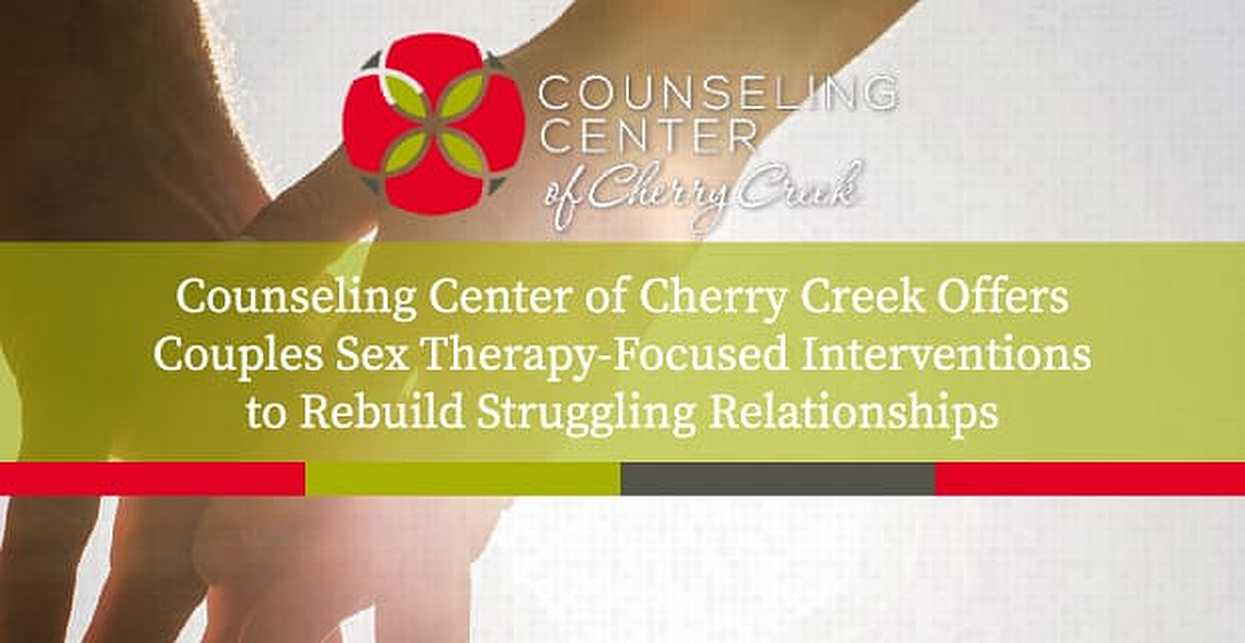 Counseling Center of Cherry Creek Offers Couples Sex Therapy-Focused Interventions to Rebuild Struggling Relationships
