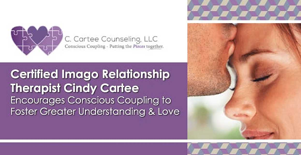 Certified Imago Relationship Therapist Cindy Cartee Encourages Conscious Coupling to Foster Greater Understanding & Love
