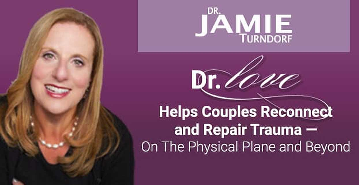 Dr. Love Helps Couples Reconnect and Repair Trauma — On The Physical Plane and Beyond