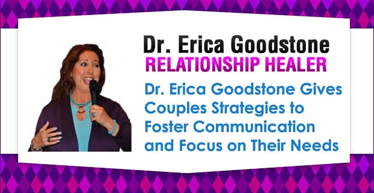 Dr. Erica Goodstone Gives Couples Strategies to Foster Communication and Focus on Their Needs
