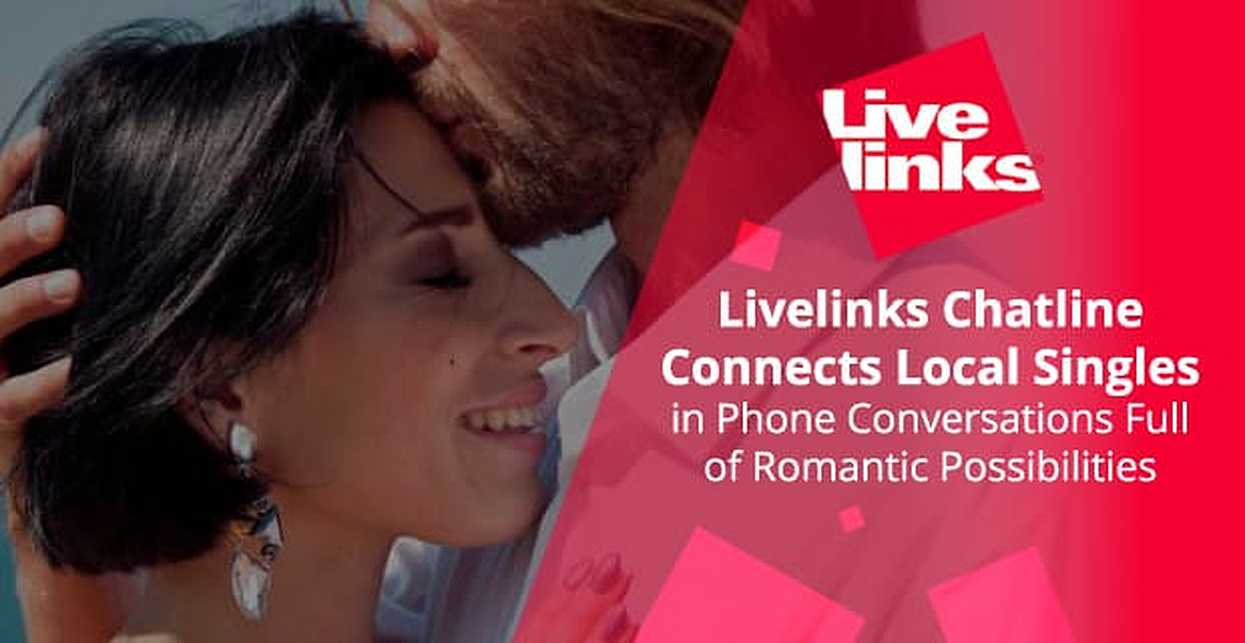 Livelinks Chatline Connects Local Singles in Phone Conversations Full of Romantic Possibilities