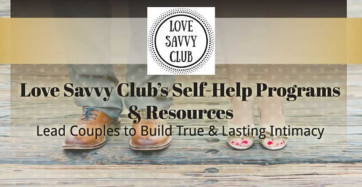Love Savvy Club's Self-Help Programs & Resources Lead Couples to Build True & Lasting Intimacy