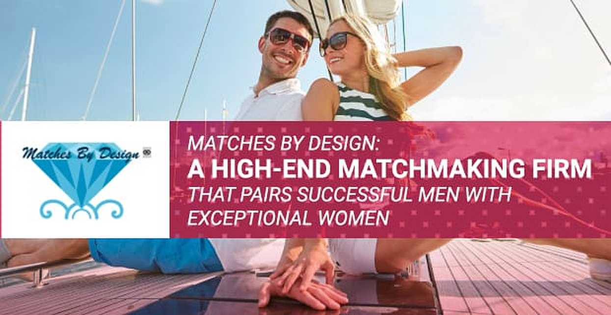 Matches By Design: A High-End Matchmaking Firm That Pairs Successful Men With Exceptional Women