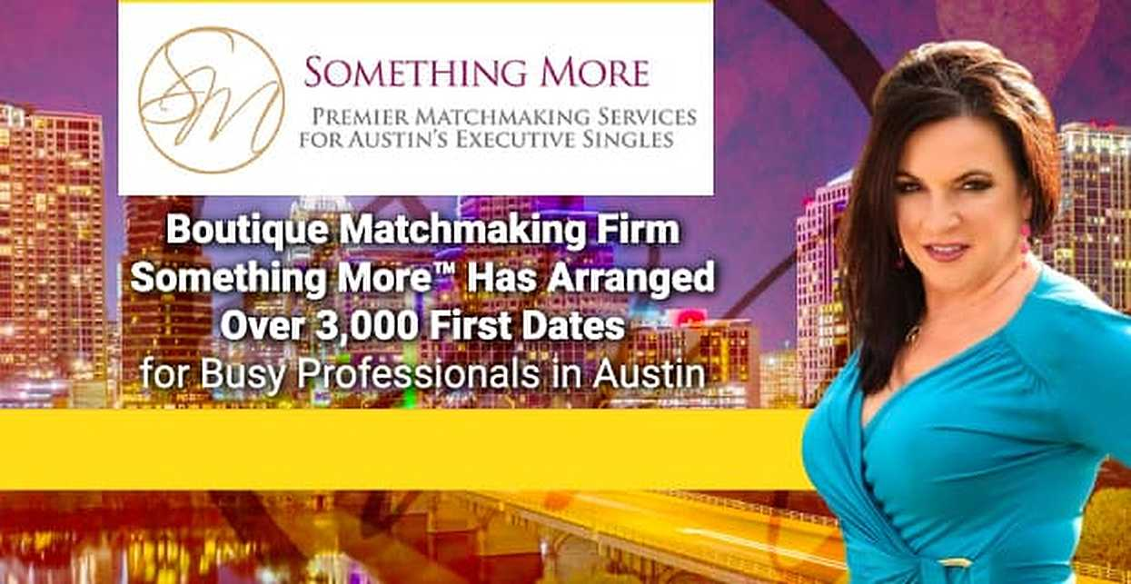 Boutique Matchmaking Firm Something More™ Has Arranged Over 3,000 First Dates for Busy Professionals in Austin