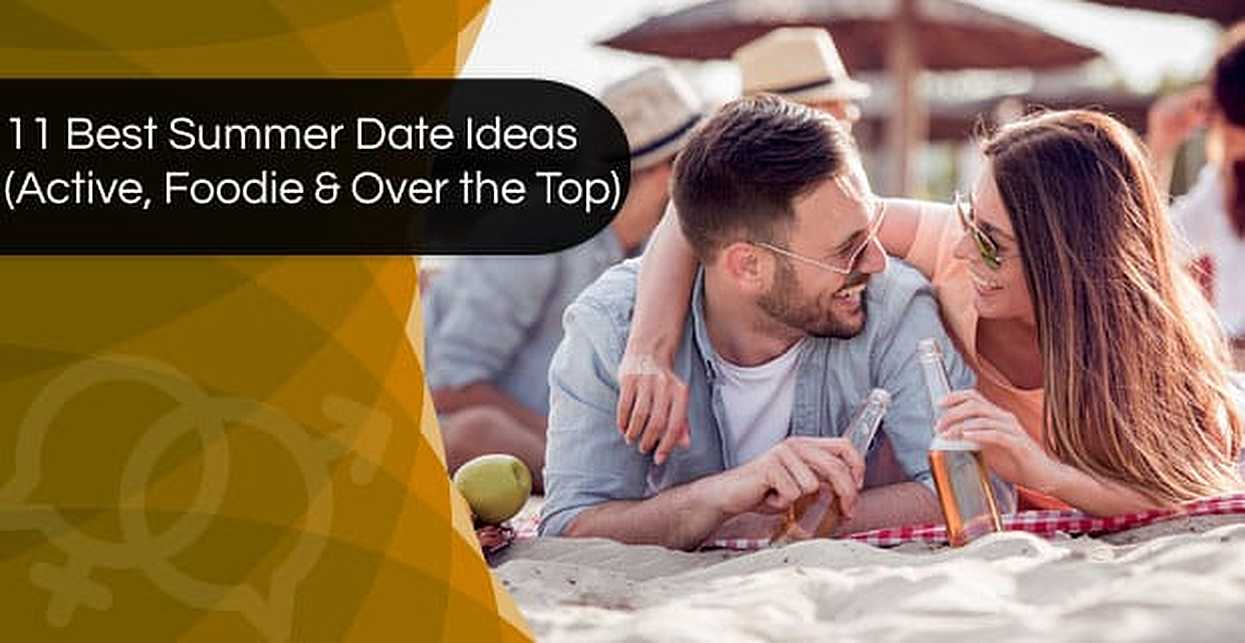 11 Best Summer Date Ideas (Active, Foodie & Over the Top)