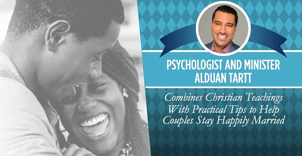 Psychologist and Minister Alduan Tartt Combines Christian Teachings With Practical Tips to Help Couples Stay Happily Married