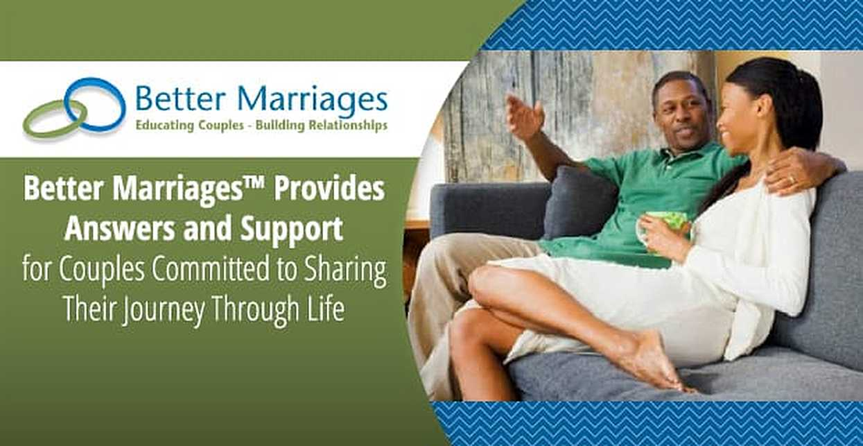 Better Marriages™ Provides Answers and Support for Couples Committed to Sharing Their Journey Through Life