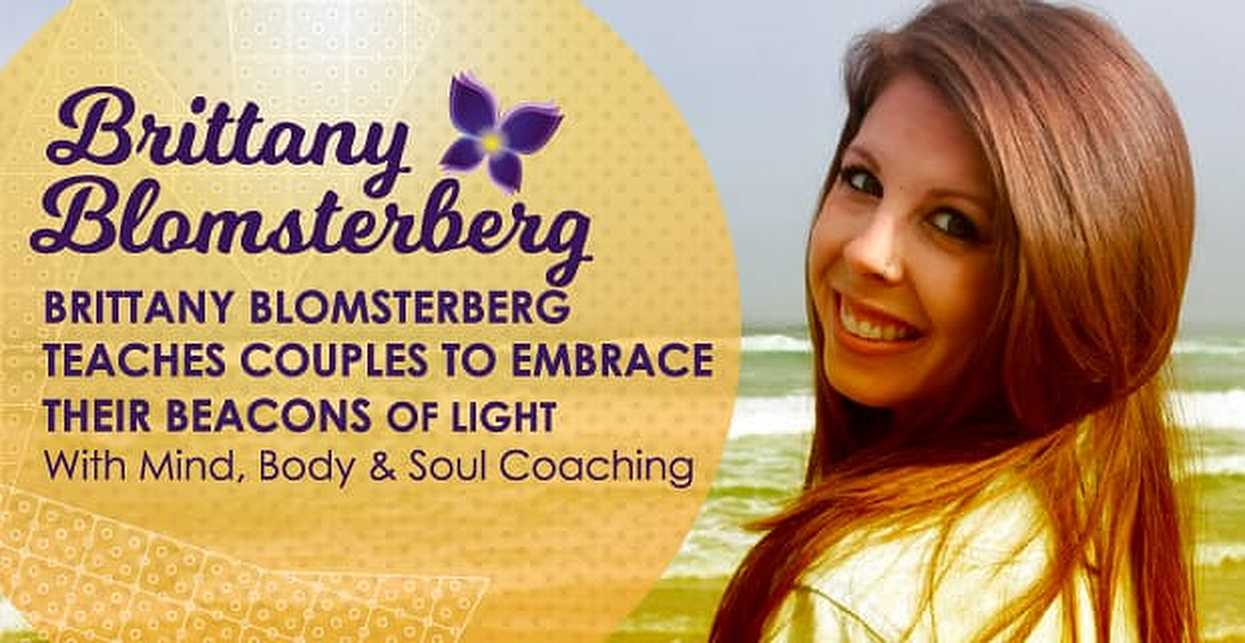 Brittany Blomsterberg Teaches Couples to Embrace Their Beacons Of Light With Mind, Body & Soul Coaching