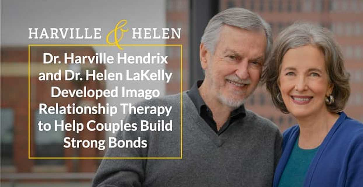 Dr. Harville Hendrix and Dr. Helen LaKelly Developed Imago Relationship Therapy to Help Couples Build Strong Bonds