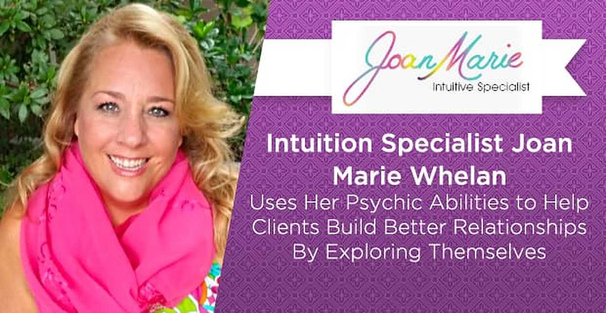 Intuition Specialist Joan Marie Whelan Uses Her Psychic Abilities to Help Clients Build Better Relationships By Exploring Themselves