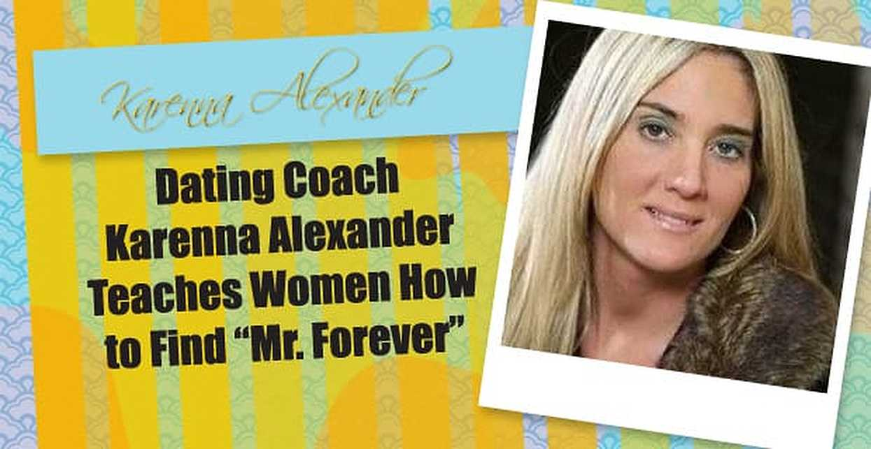 "Dating Coach Karenna Alexander Teaches Women How to Find ""Mr. Forever"""