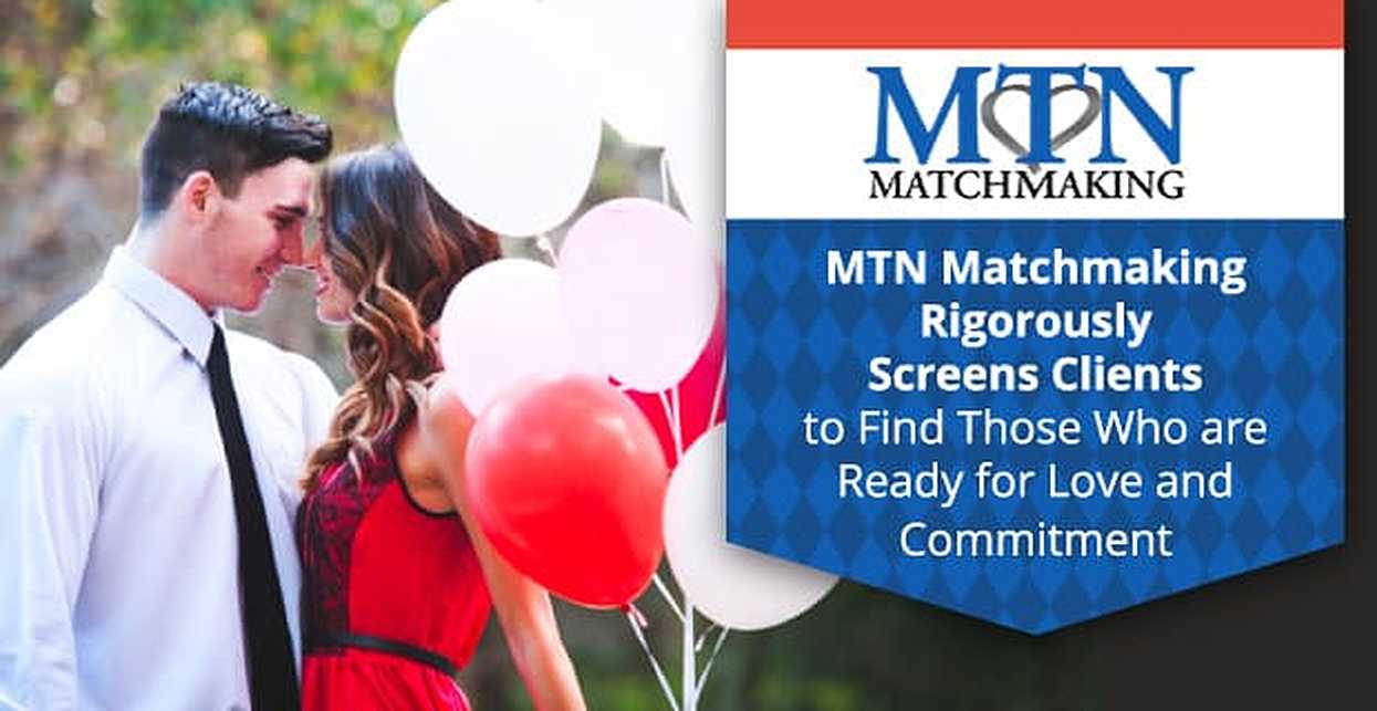 MTN Matchmaking Rigorously Screens Clients to Find Those Who are Ready for Love and Commitment