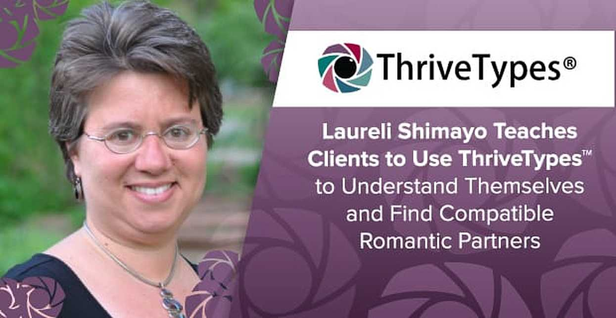 Laureli Shimayo Teaches Clients to Use ThriveTypes™ to Understand Themselves and Find Compatible Romantic Partners