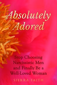 Photo of Sierra Faith's book Absolutely Adored: Stop Choosing Narcissistic Men and Finally Be a Well-Loved Woman