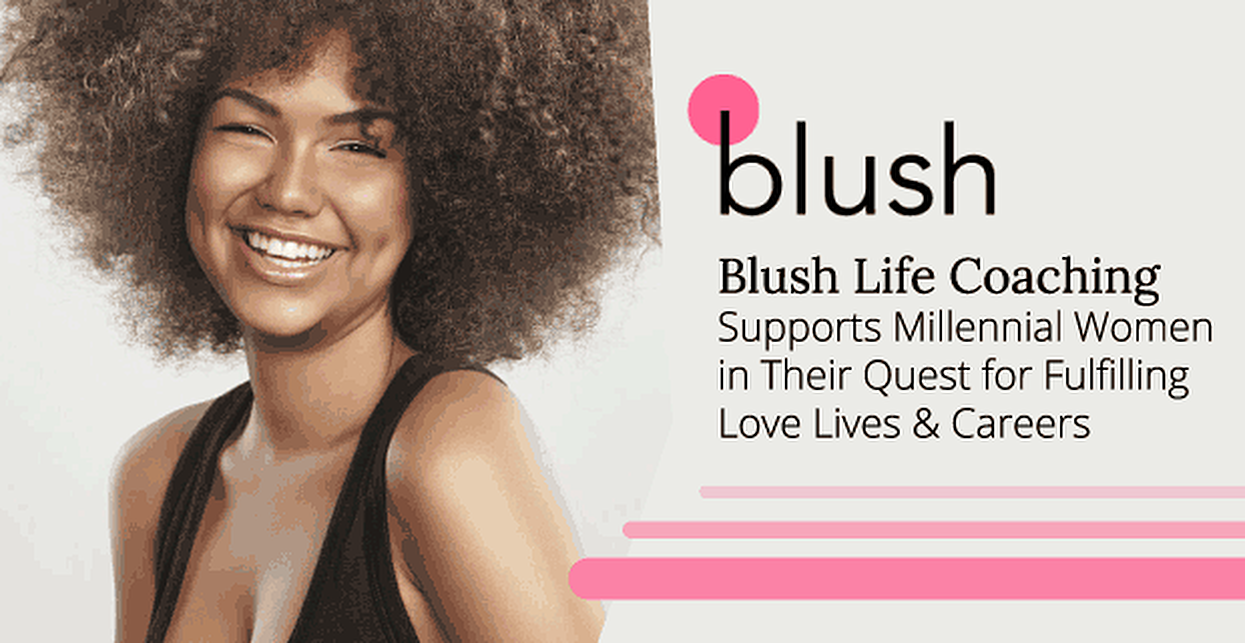 Blush Life Coaching Supports Millennial Women in Their Quest for Fulfilling Love Lives & Careers