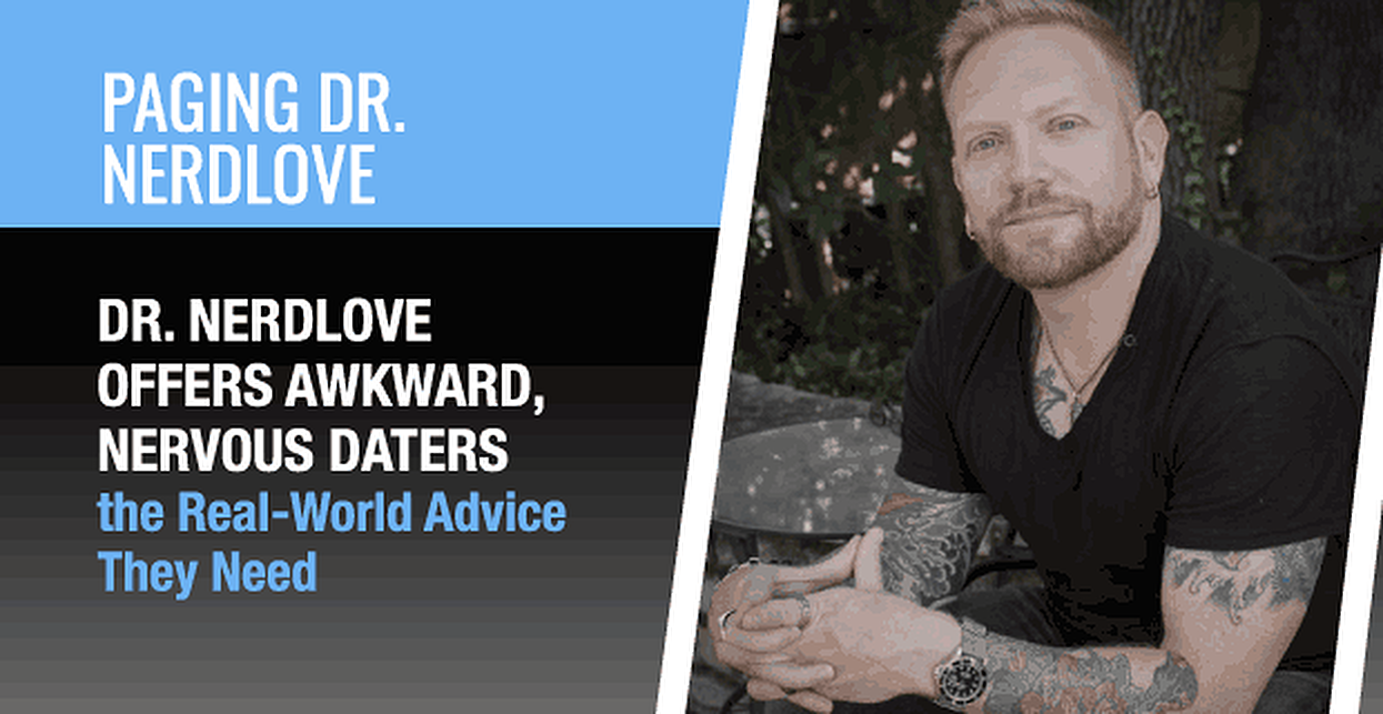 Dr. NerdLove Offers Awkward, Nervous Daters the Real-World Advice They Need