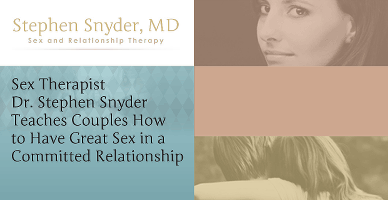 Sex Therapist Dr. Stephen Snyder Teaches Couples How to Have Great Sex in a Committed Relationship