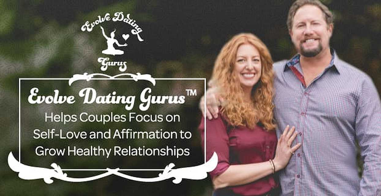 Evolve Dating Gurus™ Helps Couples Focus on Self-Love and Affirmation to Grow Healthy Relationships