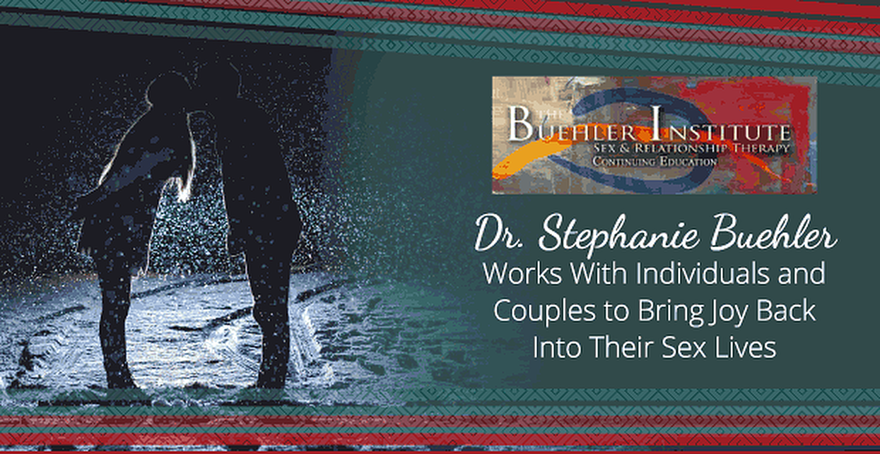 Dr. Stephanie Buehler Works With Individuals and Couples to Bring Joy Back Into Their Sex Lives