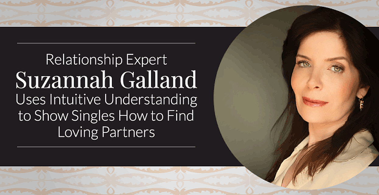 Relationship Expert Suzannah Galland Uses Intuitive Understanding to Show Singles How to Find Loving Partners