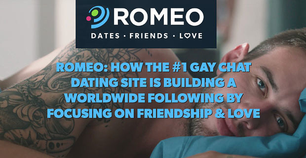 ROMEO: How the #1 Gay Chat Dating Site is Building a Following Through Friendship & Love