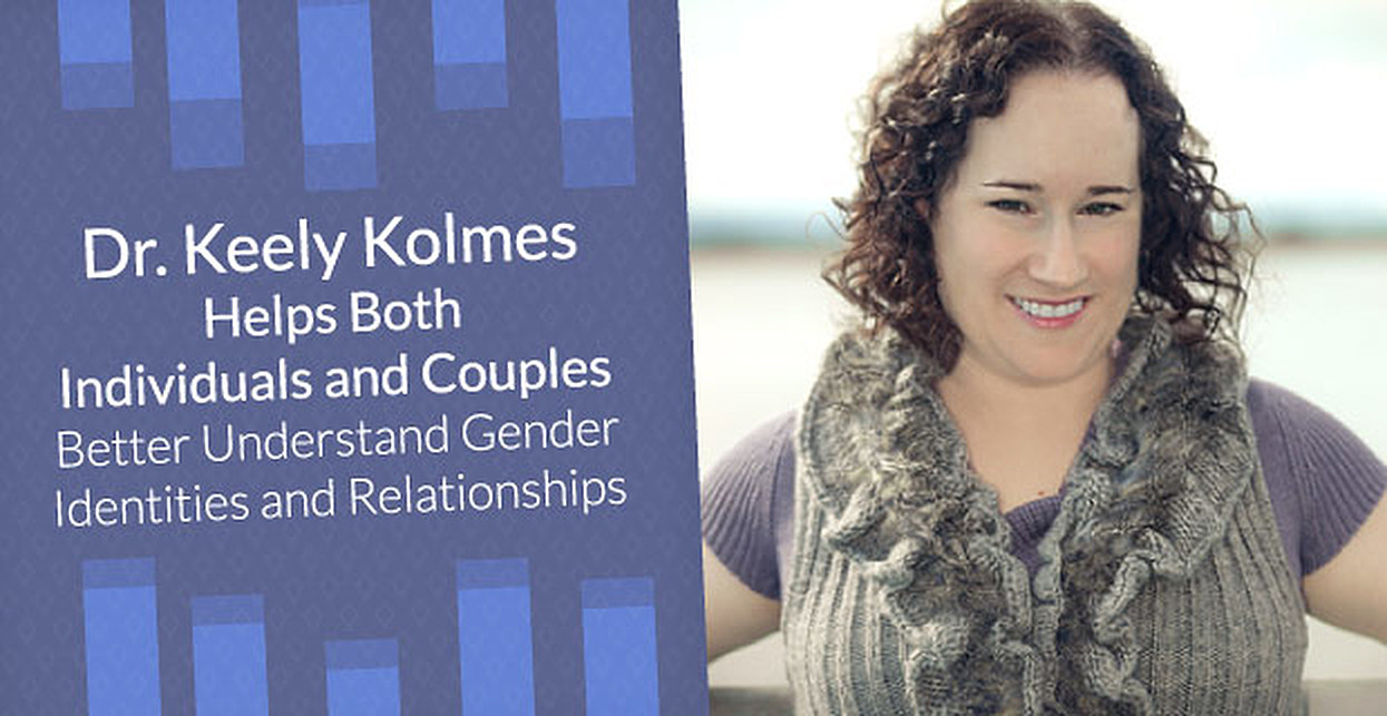 Dr. Keely Kolmes Helps Both Individuals and Couples Better Understand Gender Identities and Relationships