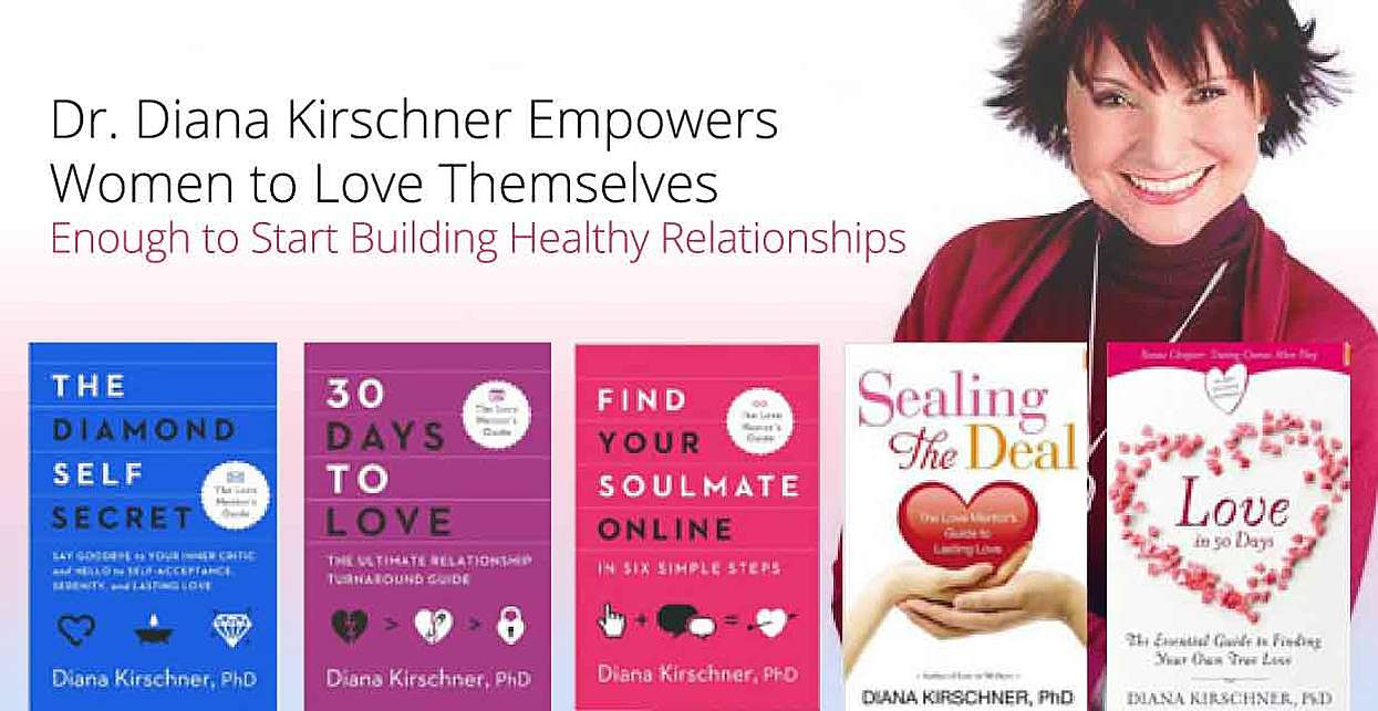 Dr. Diana Kirschner Empowers Women to Love Themselves Enough to Start Building Healthy Relationships
