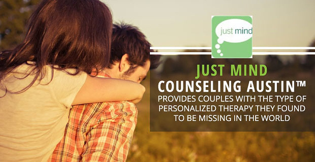 Just Mind Counseling Austin™ Provides Couples With the Type of Personalized Therapy They Found to Be Missing in the World