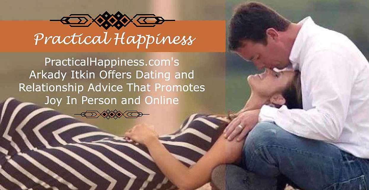 PracticalHappiness.com's Arkady Itkin Offers Dating and Relationship Advice That Promotes Joy In Person and Online