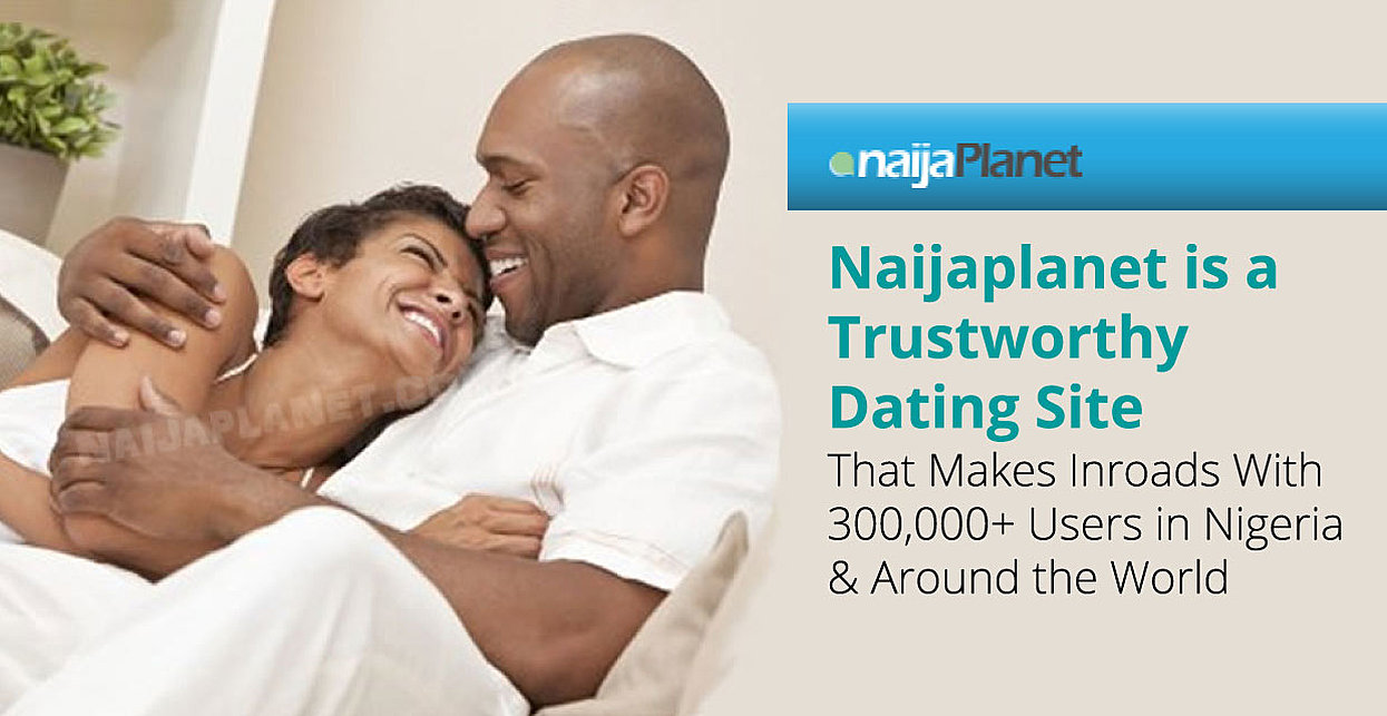 Naijaplanet is a Trustworthy Dating Site That Makes Inroads With 300,000+ Users in Nigeria & Around the World