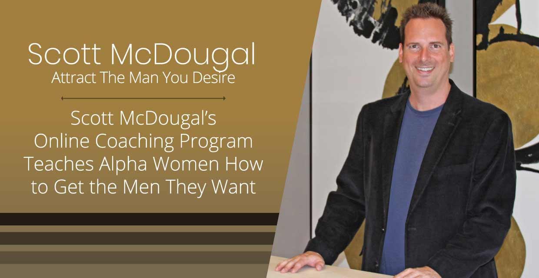 Scott McDougal's Online Coaching Program Teaches Alpha Women How to Get the Men They Want