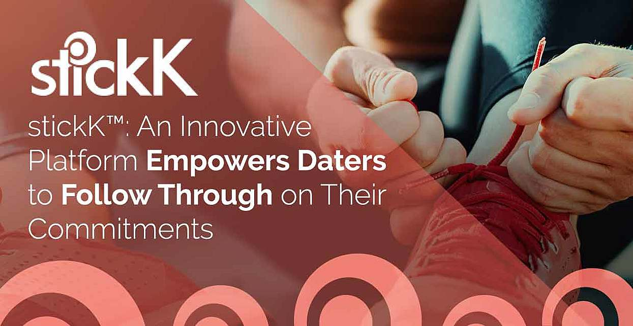 stickK™: An Innovative Platform Empowers Daters to Follow Through on Their Commitments