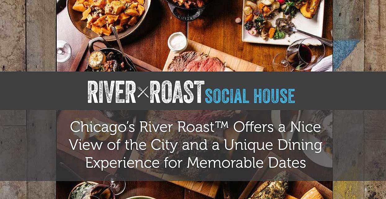 Chicago's River Roast™ Offers a Nice View of the City and a Unique Dining Experience for Memorable Dates