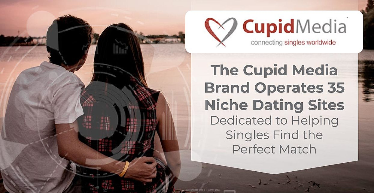 The Cupid Media Brand Operates 35 Niche Dating Sites Dedicated to Helping Singles Find the Perfect Match