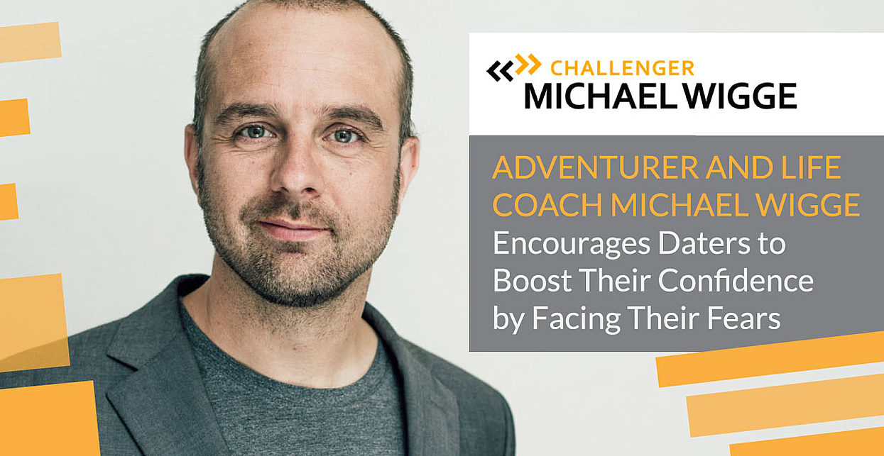 Adventurer and Life Coach Michael Wigge Encourages Daters to Boost Their Confidence by Facing Their Fears