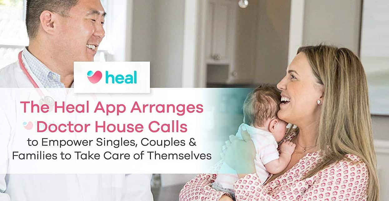The Heal App Arranges Doctor House Calls to Empower Singles, Couples & Families to Take Care of Themselves