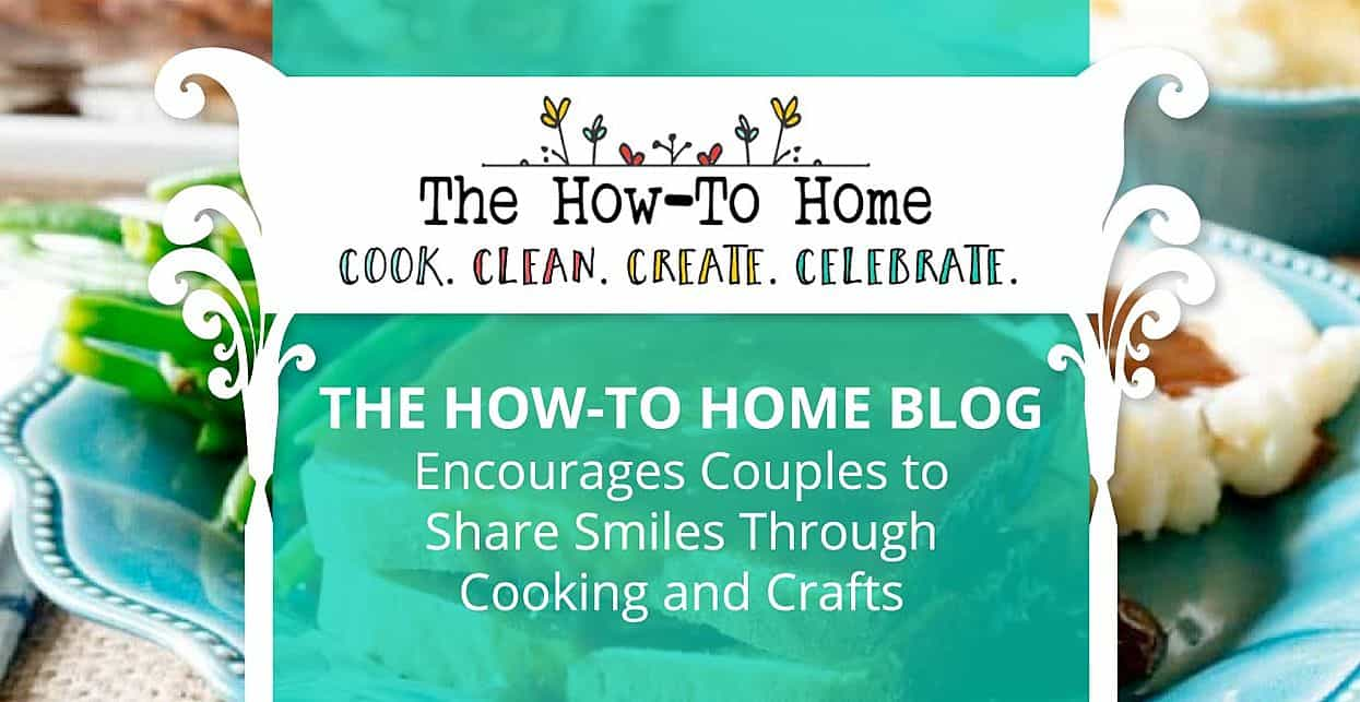 The How-To Home Blog Encourages Couples to Share Smiles Through Cooking and Crafts