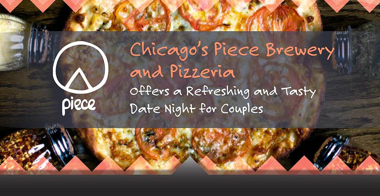 Chicago's Piece Brewery and Pizzeria Offers a Refreshing and Tasty Date Night for Couples