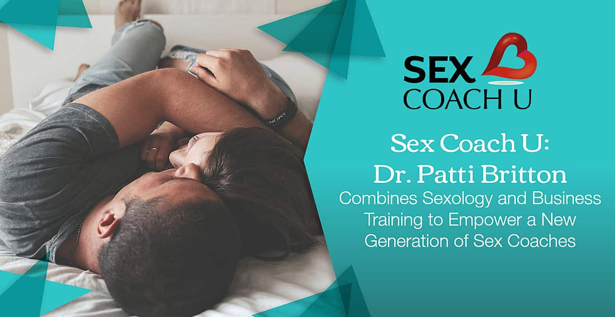Sex Coach U: Dr. Patti Britton Combines Sexology and Business Training to Empower a New Generation of Sex Coaches