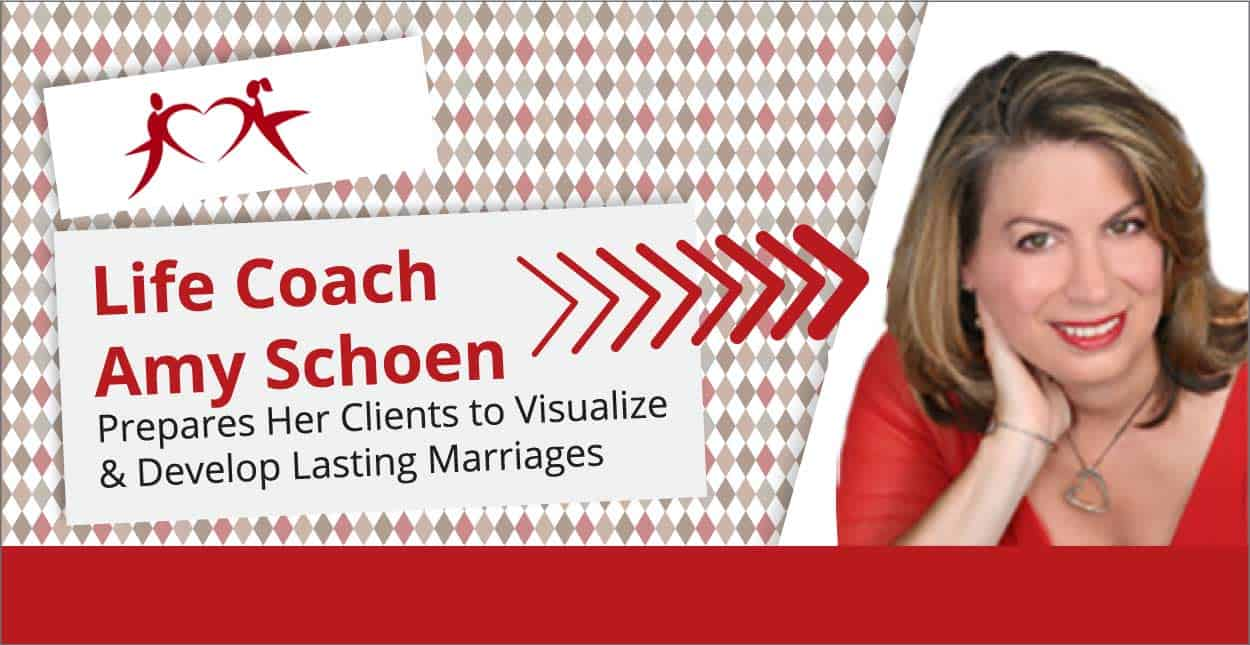 Life Coach Amy Schoen Prepares Her Clients to Visualize & Develop Lasting Marriages